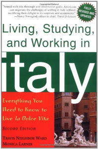 Living, studying and working in Italy : everything you need to know to live La dolce vita / Travis Neighbor Ward and Monica Larner.