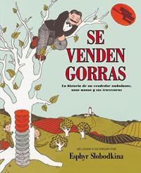 Se venden gorras : la historia de un vendedor ambulante, unos monos y sus travesuras / relatado e ilustrado por Esphyr Slobodkina ; traducido por Teresa Mlawer