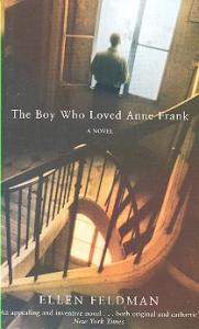 The boy who loved Anne Frank : a novel / Ellen Feldman