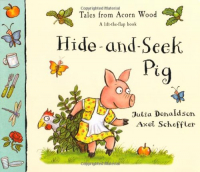 Hide-and-Seek Pig / written by Julia Donaldson ; illustrated by Axel Scheffler