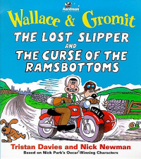 Wallace & Gromit: The lost slipper, and, The curse of the ramsbotoms / text by Tristan Davies ; drawings by Nick Newman