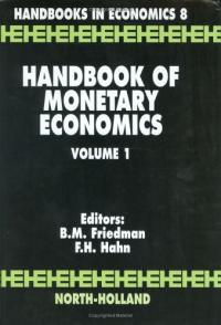 Handbook of monetary economics / edited by Benjamin M. Friedman ... [et al.]. Vol. 1