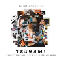 Tsunami (Forse vi ricordete di noi per canzoni come)
