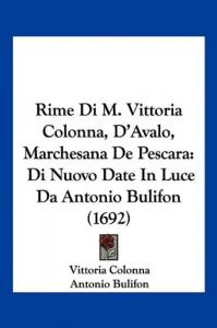 Rime di M. Vittoria Colonna, D'Avalo, Marchesana De Pescara
