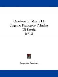 Orazione in morte di Eugenio Francesco principe di Savoja