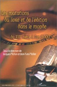 Le mutations du livre et de l'édition dans le monde du XVIII siècle à l'an 2000