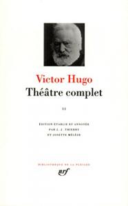Théâtre complet / Victor Hugo ; préface par Roland Purnal ; notices et notes par J.-J. Thierry et Josette Mélèze. 2
