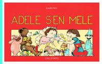 Adele s'en mele / Claude Ponti ; mis en couleurs par Monique Rauscher et Claude Ponti