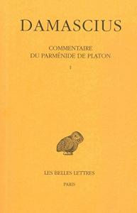 Commentaire du Parménide de Platon / Damascius ; texte établi par Leendert Gerrit Westerink ; introduit, traduit et annoté par Joseph Combès ; avec la collaboration de A. Ph. Segonds. 1
