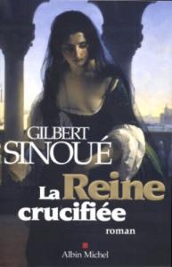 La reine crucifiée : roman / Gilbert Sinoué
