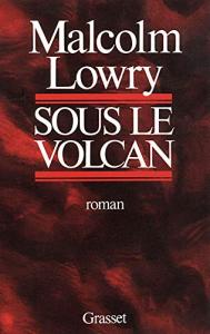 Sous le volcan : roman / Malcolm Lowry ; Nouvelle traduction et présentation de Jacques Darras ; Avec la lettre adressée par Malcolm Lowry à son éditeur anglais Jonathan Cape le 2 janvier 1946.