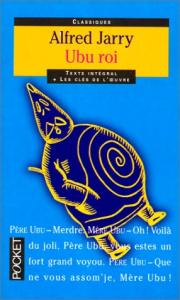 Ubu roi / Alfred Jarry ; préface, notes et Clés de l'oeuvre par Henri Behar