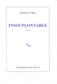 Insoupconnable / Tanguy Viel
