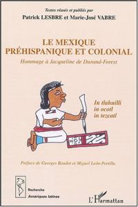 Le Mexique prehispanique et colonial