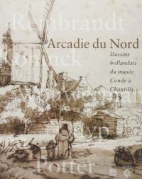 Arcadie du nord: dessins hollandais du musée Condé à Chantilly