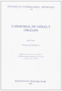 L'Armorial du hâeraut Orlâeans : d'apráes le manuscrit conservâe áa la Bibliotháeque nationale de France sous la cote fr. 5931 / publiâe par Emmanuel de Boos.
