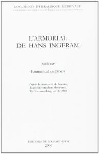 L'armorial de Hans Ingeram / publiâe par Emmanuel de Boos, d'apráes le manuscrit de Vienne, Kunsthistorischen [sic] Museums, Waffensammlung, ms A. 2302.