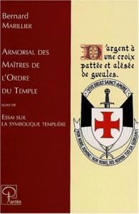 Armorial des maãitres de l'Ordre du Temple ; suivi de, Essai sur la symbolique templiáere / Bernard Marillier.