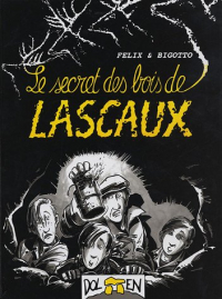 Le secret des bois de Lascaux / textes et scenario Thierry Felix ; dessin Philippe Bigotto ; auteurs associés Marcel Ravidat, Georges Agniel, Simon Coencas