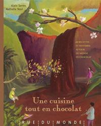 Une cuisine tout en chocolat : recettes autour de monde et du chocolate / textes d'Alain Serres ; images de Nathalie Novi