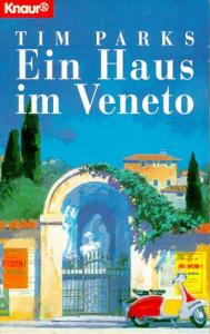Ein Haus im Veneto : roman / Tim Parks ; aus dem Englischen von Katharina Foers und Gerlinde Scheremer-Rauwolf, Kollektiv Druck-Reif