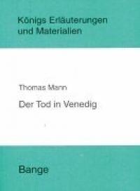 Erläuterugen zu Thomas Manns. Der  Tod in Venedig. Der kleine Herr Friedemann und andere früe Texte