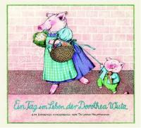 Ein Tag im Leben der Dorothea Wutz / ein Diogenes Kinderbuch von Tatjana Hauptmann