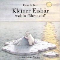 Kleine Eisbar wohin fahrst du? / Hans de Beer