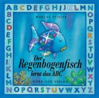 Der Regenbogenfisch lernt das ABC / Marcus Pfister