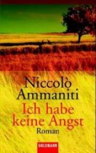 Ich habe keine Angst : roman / Niccolò Ammaniti ; aus dem Italienischen von Ulrich Hartmann