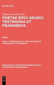 2: Orphicorum et Orphicis similium testimonia et fragmenta.. 2