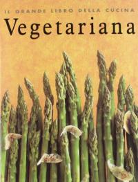 Il grande libro della cucina vegetariana