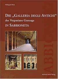"Die ""Galleria degli Antichi"" des Vespasiano Gonzaga in Sabbioneta"