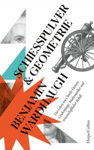 Schießpulver und Geometrie - Das Leben von Charles Hutton: Grubenjunge, Mathematiker und wissenschaftlicher Rebell