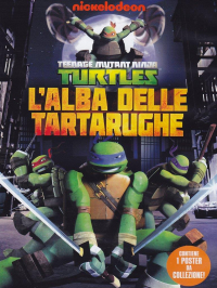 Teenage mutant ninjia turtles. L'alba delle tartarughe
