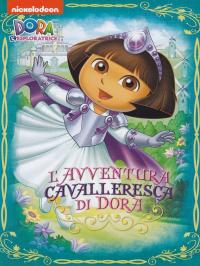 Dora l'esploratrice. L'avventura cavalleresca di Dora