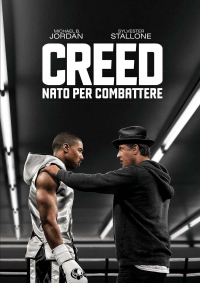 Creed [Videoregistrazione] = Nato per combattere / directed by Ryan Coogler ; screenplay by Ryan Coogler & Aaron Covington ; original score and songs by Ludwig Goransson