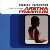 Soul sister [Audioregistrazione]: the classic Aretha Franklin