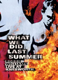 What we did last summer [DVD] : live at Knebworth : concert directed by Hamish Hamilton / Robbie Williams. 1