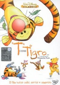 T come Tigro... ...e tutti gli amici di Winnie the Pooh [Videoregistrazioni]