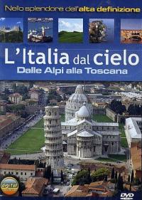 L' Italia dal cielo [VIDEOREGISTRAZIONE]. Dalle Alpi alla Toscana