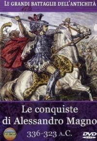 Le conquiste di Alessandro Magno [DVD] : 336-323 a. C.