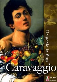 Caravaggio, un genio in fuga [Videoregistrazione] / regia [di] Renato Mazzoli ; testo e sceneggiatura [di] Stefano Zuffi ; voce [di] Cesare Barbetti