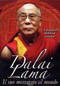 Dalai Lama [Videoregistrazione] : il suo messaggio al mondo