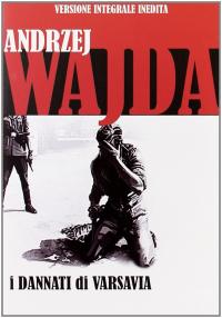 I dannati di Varsavia / regia Andrzej Wajda ; soggetto e sceneggiatura Stefan Stawinsk ; musiche Jan Krenz