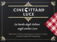 Cinecittàrio : la tavola degli italiani negli archivi Luce ; Quando l'Italia mangiava in bianco e nero / di Andrea Gropplero di Troppenburg