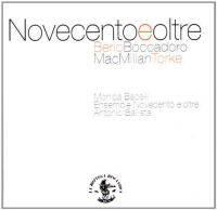 Novecento e oltre / Berio, Boccadoro, MacMillan, Torke ; Monica Bacelli, Ensemble Novecento e oltre, Antonio Ballista