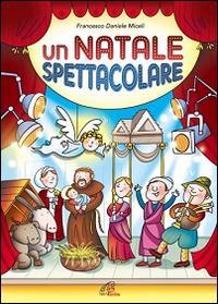 Un Natale spettacolare : canzoni e spettacolo / copioni, testi e musiche delle canzoni: Francesco Daniele Miceli