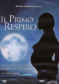 Il primo respiro [DVD] / un film di Gilles de Maistre ; raccontato da Isabella Ferrari