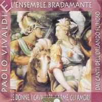 Le Donne, I Cavallieri, L'arme, Gli Amori : dai canti dell'Orlando Furioso /  Paolo Vivaldi, L'Ensemble Bradamante